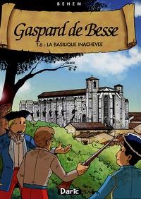 Behem - Gaspard de Besse Tome 6 : La basilique inachevée.
