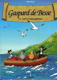 Behem - Gaspard de Besse Tome 7 : Rapt à Porquerolles.