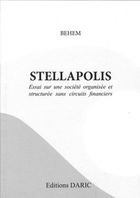 Behem - Stellapolis - Essai sur une société organisée et structurée sans circuits financiers.