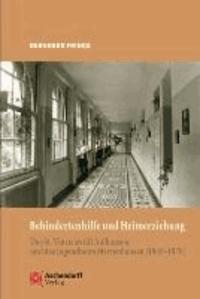 Behindertenhilfe und Heimerziehung - Das Sankt Vincenzstift Aulhausen und das Jugendheim Marienhausen (1945-1970).