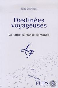 Beïda Chikhi - Destinées voyageuses - La Patrie, la France, le Monde.