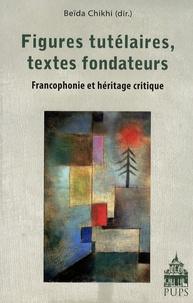 Beïda Chikhi - Figures tutélaires, textes fondateurs - Francophonie et héritage critique.