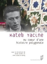 Beïda Chikhi et Anne Douaire-Banny - Kateb Yacine - Au coeur d'une histoire polygonale.