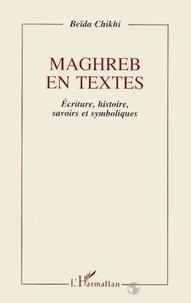 Beïda Chikhi - Maghreb en textes - Écriture, histoire, savoirs et symboliques, essai sur l'épreuve de modernité dans la littérature de langue française.
