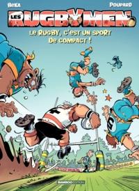 BeKa et  Poupard - Les Rugbymen Tome 16 : Le rugby, c'est un sport de compact !.
