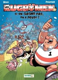 BeKa et  Poupard - Les Rugbymen Tome 2 : Si on gagne pas, on a perdu !.