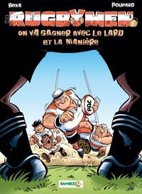 BeKa et  Poupard - Les Rugbymen Tome 5 : On va gagner avec le lard et la manière.