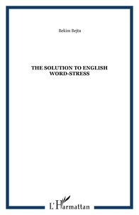 Bekim Bejta - The solution to English word-stress.
