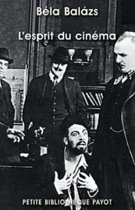 Béla Balàzs - L'esprit du cinéma - Précédé de Béla Balazs, théoricien marxiste du cinéma.