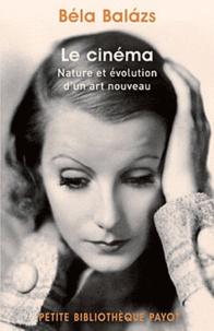 Béla Balàzs - Le cinéma - Nature et évolution d'un art nouveau.