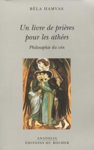 Béla Hamvas - Un livre de prières pour les athées - Philosophie du vin.