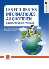 Bela Loto Hiffler - Les éco-gestes informatiques au quotidien - Un guide pratique pour agir.