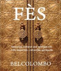 Belcolombo - Fès, ville impériale, culturelle, spirituelle - Imperial, cultural and spiritual city.