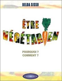 Belda Sisso - Etre végétarien - Pourquoi ? Comment ?.