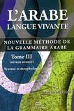 Belgacem Megrini - L'arabe langue vivante - Nouvelle méthode de la grammaire arabe Tome 3, Syntaxe et morphologie (niveau avancé).