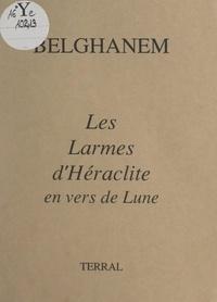 Belghanem - Les larmes d'Héraclite en vers de Lune.