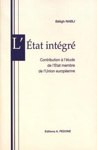 Béligh Nabli - L'Etat intégré - Contribution à l'étude de l'Etat membre de l'Union européenne.
