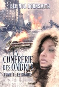 Belinda Bornsmith - La Confrérie des Ombres Tome 1 : Le chaos.