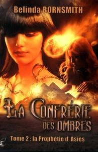 Belinda Bornsmith - La Confrérie des Ombres Tome 2 : La prophétie d'Asiès.