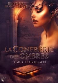 Belinda Bornsmith - La Confrérie des Ombres Tome 3 : Le livre sacré.