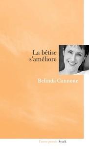 Belinda Cannone - La bêtise s'améliore.
