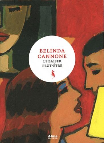 Belinda Cannone - Le baiser peut être.
