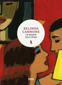 Belinda Cannone - Le baiser peut-être.