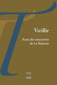 Belinda Cannone et Véronique Bigo - Vieillir - Actes des rencontres de La Ralentie.