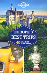 Belinda Dixon et Isabel Albiston - Europe's Best Trips - 40 Amazing Road Trips.