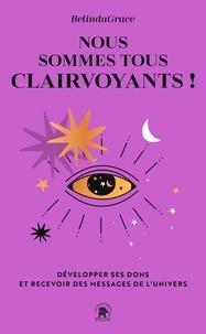 Belinda Grace - Nous sommes tous clairvoyants - Développer ses dons et recevoir des messages de l'Univers.