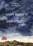 Nicolas Prudhomme - Happy Brexit !!! ou bien Democrazy ? - Comment soigner le patient anglais.