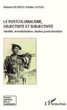 Belkacem Belmekki et Badra Lahouel - Le postcolonialisme, objectivité et subjectivité - Identité, mondialisation, études postcoloniales.