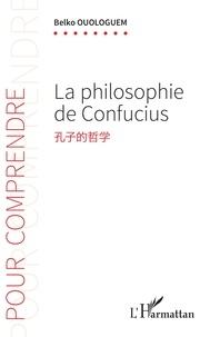 Téléchargement gratuit ebook et pdf La philosophie de Confucius (Litterature Francaise) par Belko Ouologuem