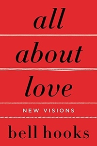 Bell Hooks - All about Love: New Visions.