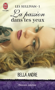 Bella Andre - Les Sullivan Tome 1 : La passion dans tes yeux.