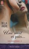 Bella Andre - Les Sullivan Tome 2 : Une nuit et puis....