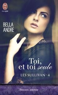 Bella Andre - Les Sullivan Tome 4 : Toi, et toi seule.