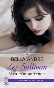 Bella Andre - Les Sullivan Tome 5 : Si tu m'appartenais.