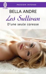 Bella Andre - Les Sullivan Tome 7 : D'une seule caresse.
