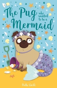 Bella Swift - The Pug Who Wanted to Be a Mermaid.