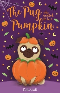 Bella Swift - The Pug Who Wanted to be a Pumpkin.