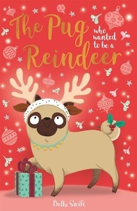 Bella Swift - The Pug Who Wanted to Be A Reindeer.