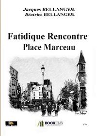 BELLANGER JACQUES-BÉATRICE - FATIDIQUE RENCONTRE PLACE MARCEAU.