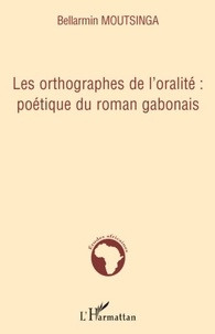 Bellarmin Moutsinga - Les orthographes de l'oralité : poétique du roman gabonais.