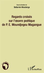 Bellarmin Moutsinga - Regards croisés sur l'oeuvre poétique de P.E. Moundjegou Magangue.