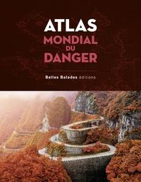 Belles Balades Editions - Atlas mondial du danger.