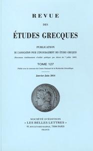 Belles Lettres - Revue des études grecques Tome 127 : 2 volumes : Janvier-juin 2014 et Juillet-décembre 2014.