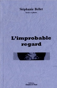 Bellet Stephanie - L'improbable regard (Textes et photos).