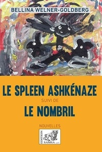 Bellina Welner-Goldberg - Le Spleen ashkénaze - Suivi de Le Nombril.