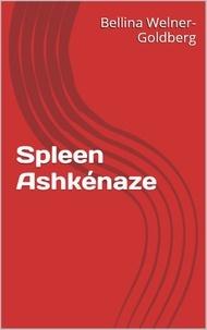 Bellina Welner-Goldberg - Spleen Ashkénaze.